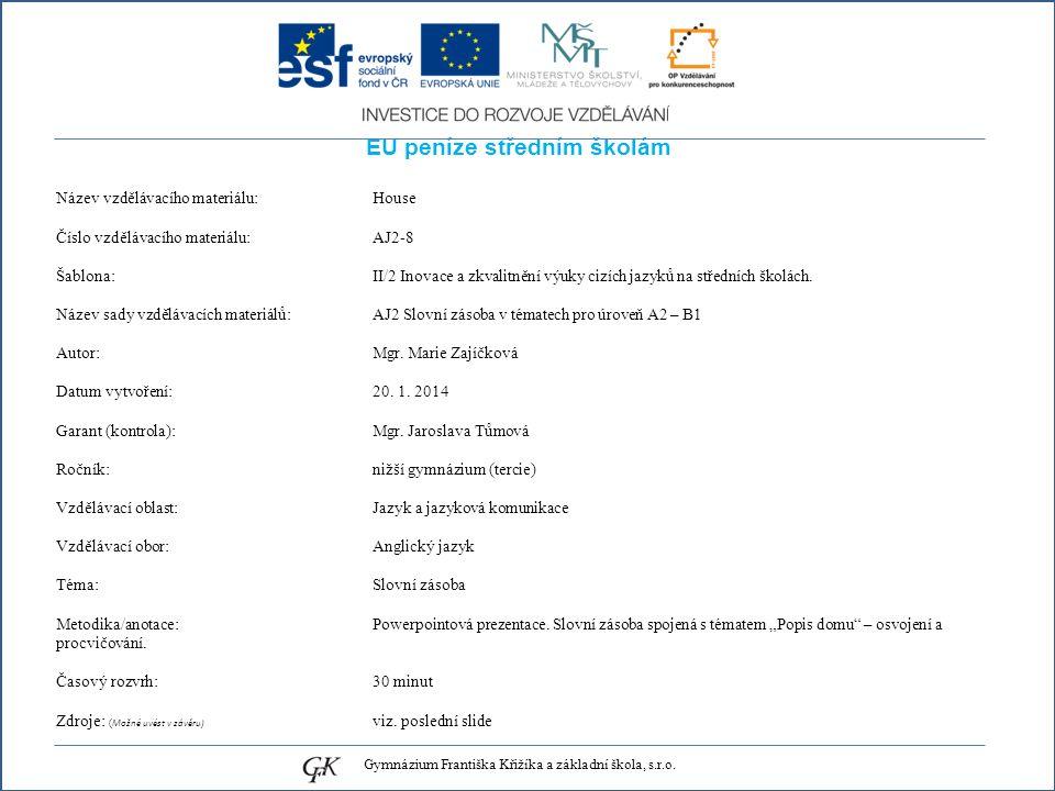 EU peníze středním školám Název vzdělávacího materiálu: House Číslo vzdělávacího materiálu: AJ2-8 Šablona: II/2 Inovace a zkvalitnění výuky cizích jazyků na středních školách.