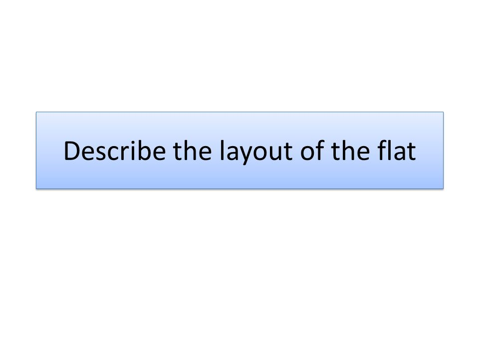 Describe the layout of the flat