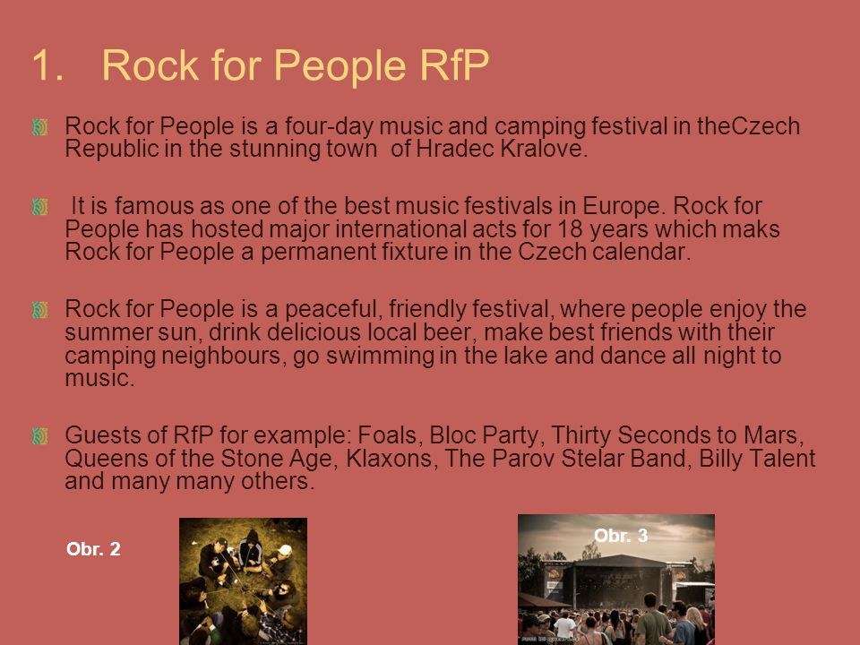 1.Rock for People RfP Rock for People is a four-day music and camping festival in theCzech Republic in the stunning town of Hradec Kralove.