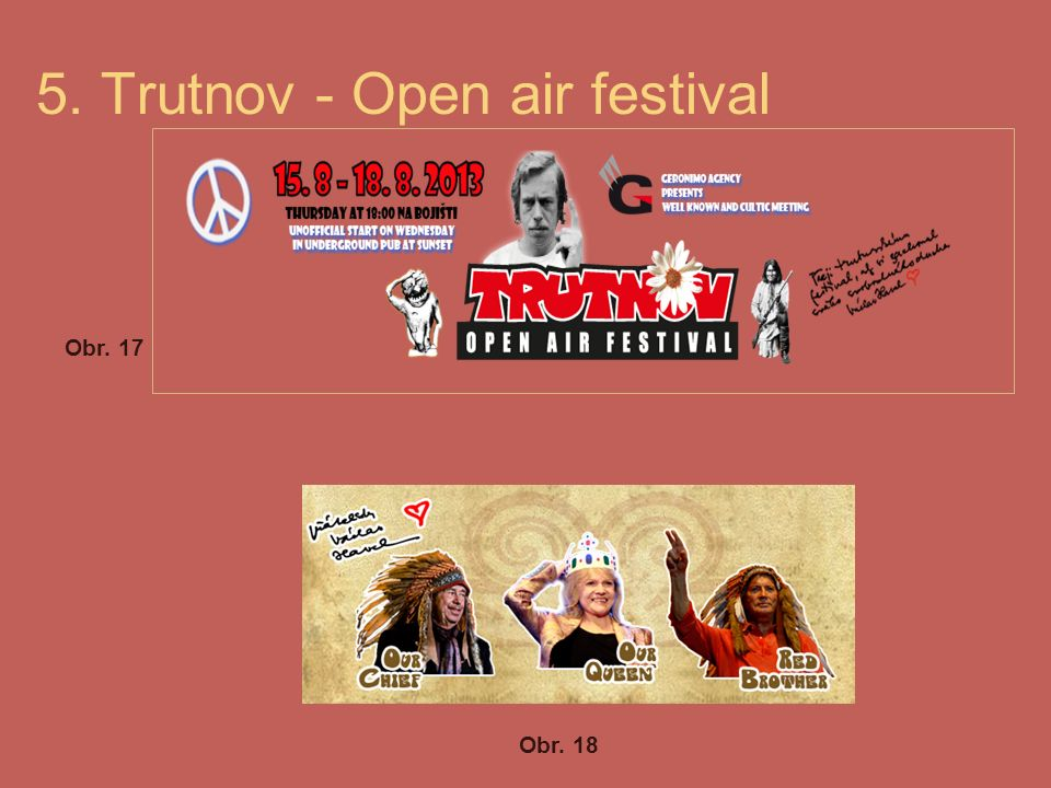 """Trutnov: Open air festival The festival is devoted to the victims of violent post- war expulsion The famous and iconic festival is called """"Czech Woodstock Its origin dates to 1984 and 1987, the first years of festival was dispersed by Communist State Security."""