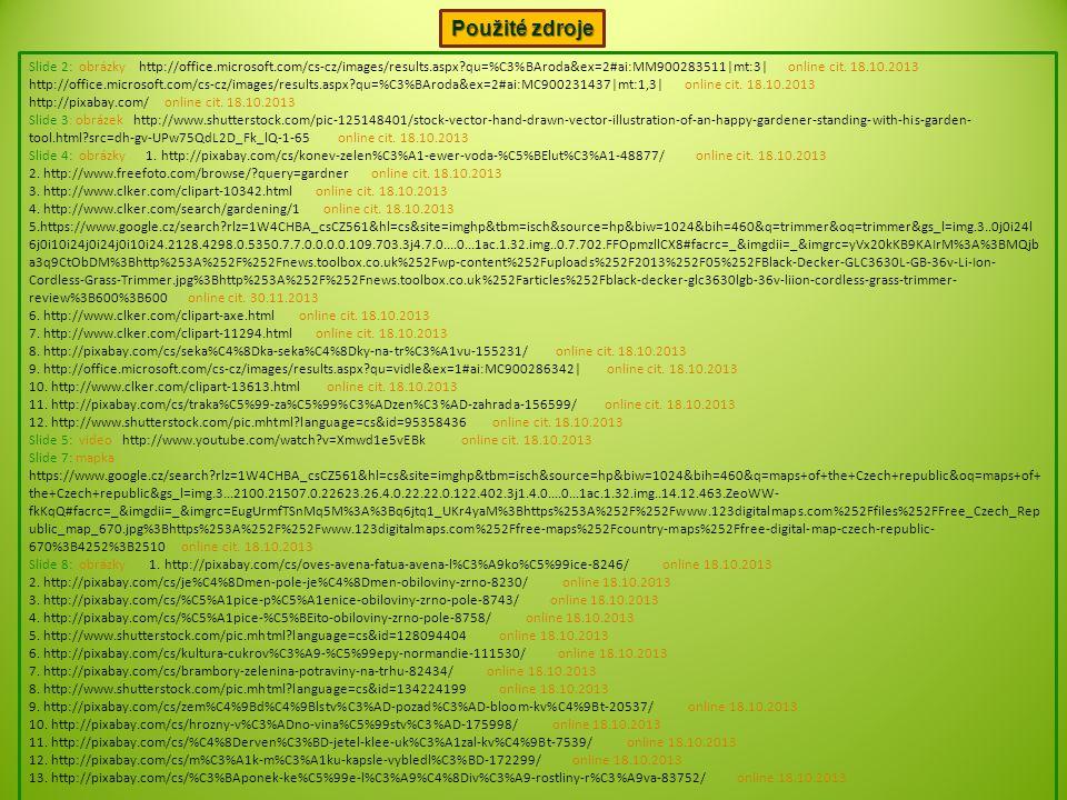 Použité zdroje Slide 2: obrázky http://office.microsoft.com/cs-cz/images/results.aspx?qu=%C3%BAroda&ex=2#ai:MM900283511|mt:3| online cit. 18.10.2013 h