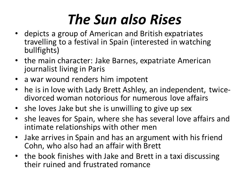 The Sun also Rises depicts a group of American and British expatriates travelling to a festival in Spain (interested in watching bullfights) the main
