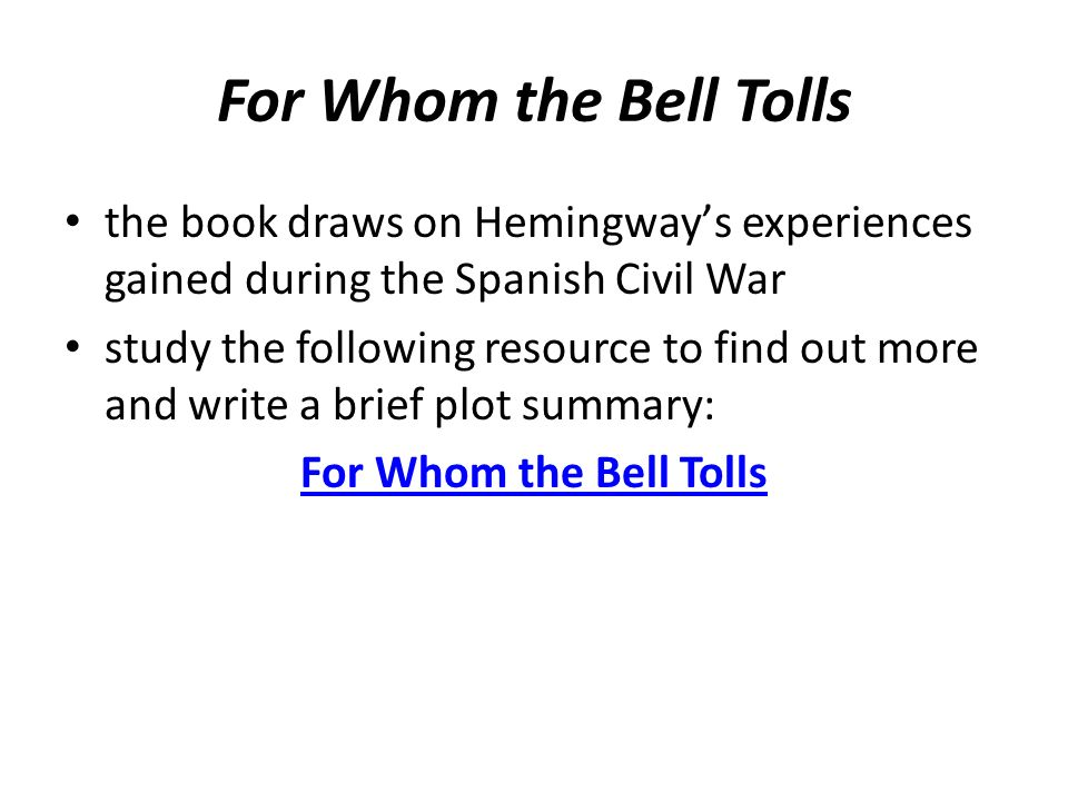 For Whom the Bell Tolls the book draws on Hemingway's experiences gained during the Spanish Civil War study the following resource to find out more an