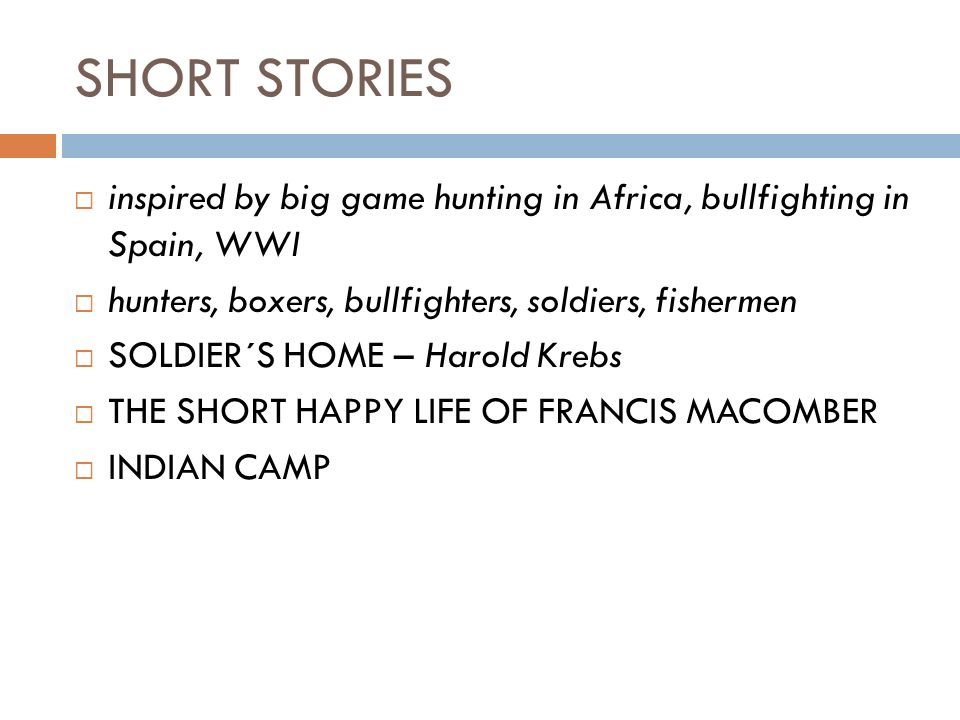 SHORT STORIES  inspired by big game hunting in Africa, bullfighting in Spain, WWI  hunters, boxers, bullfighters, soldiers, fishermen  SOLDIER´S HO
