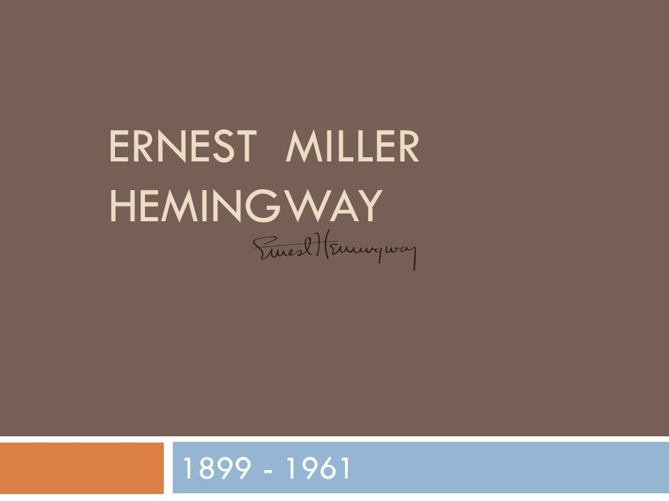 ERNEST MILLER HEMINGWAY 1899 - 1961