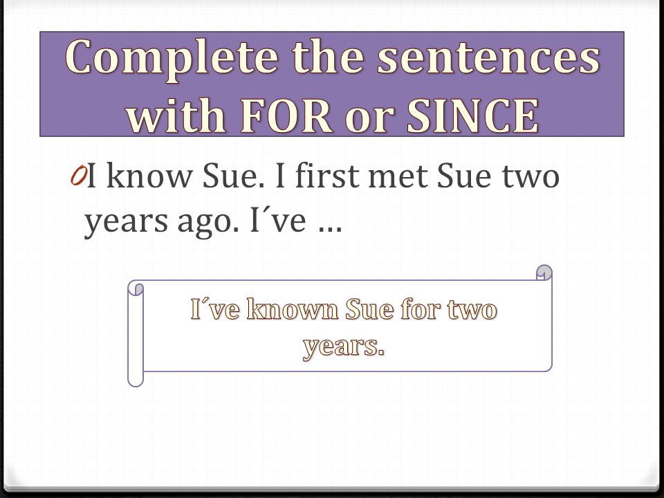 0 I know Sue. I first met Sue two years ago. I´ve …