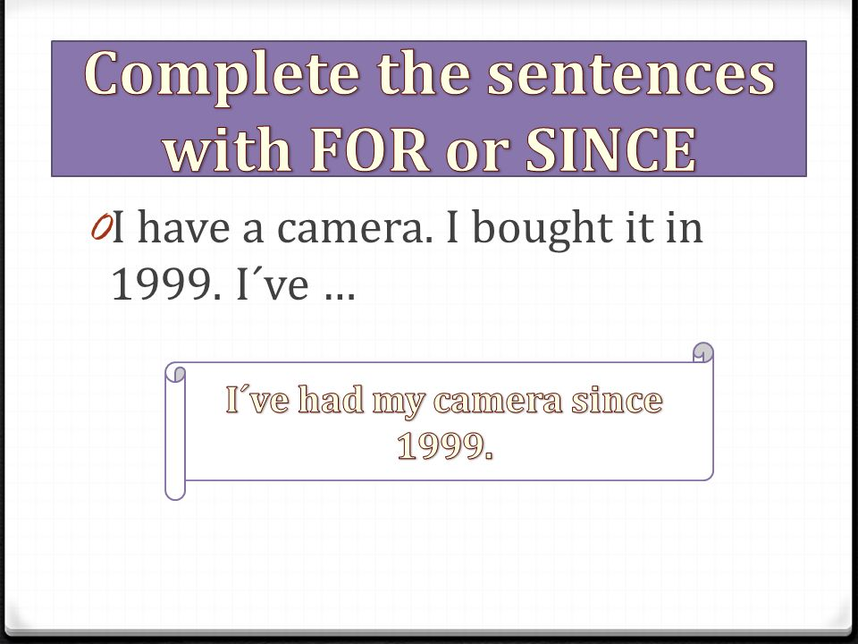 0 I have a camera. I bought it in 1999. I´ve …
