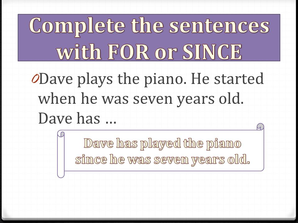 0 Dave plays the piano. He started when he was seven years old. Dave has …