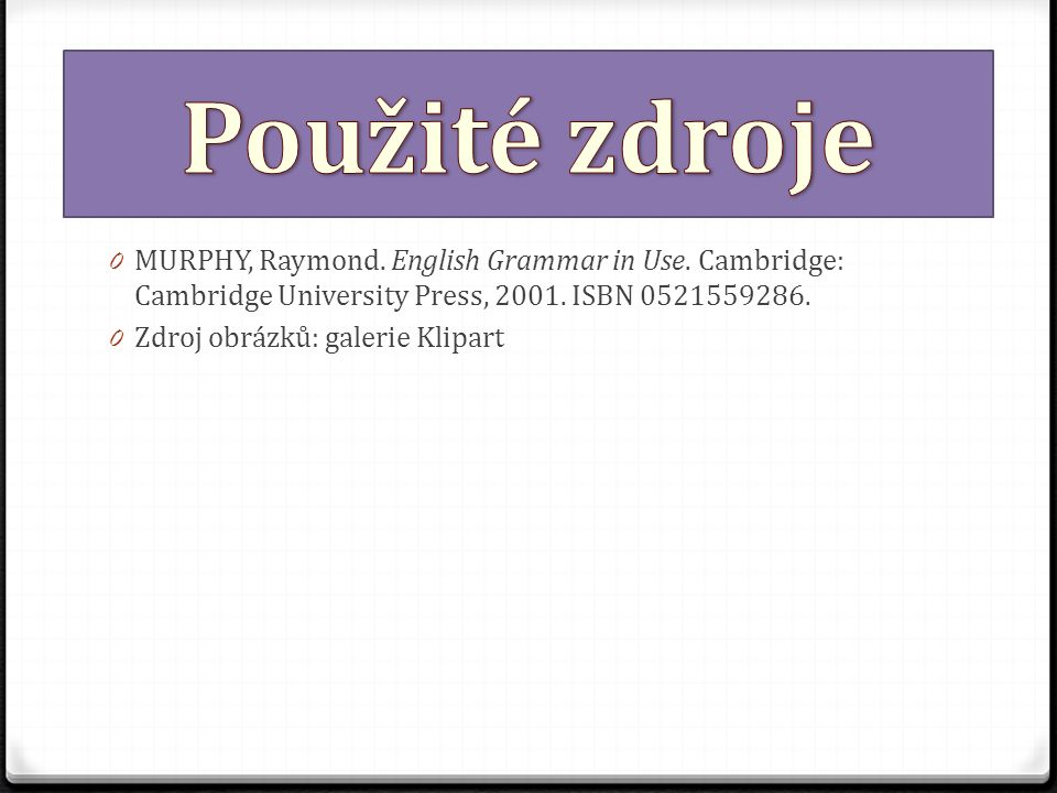0 MURPHY, Raymond. English Grammar in Use. Cambridge: Cambridge University Press, 2001.