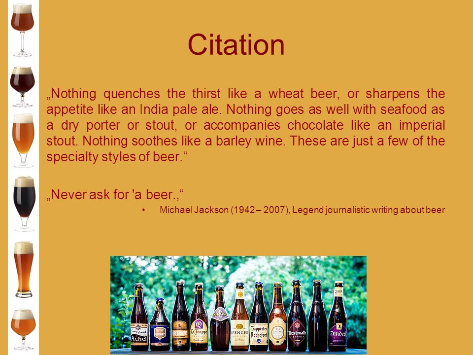 "Citation ""Nothing quenches the thirst like a wheat beer, or sharpens the appetite like an India pale ale."