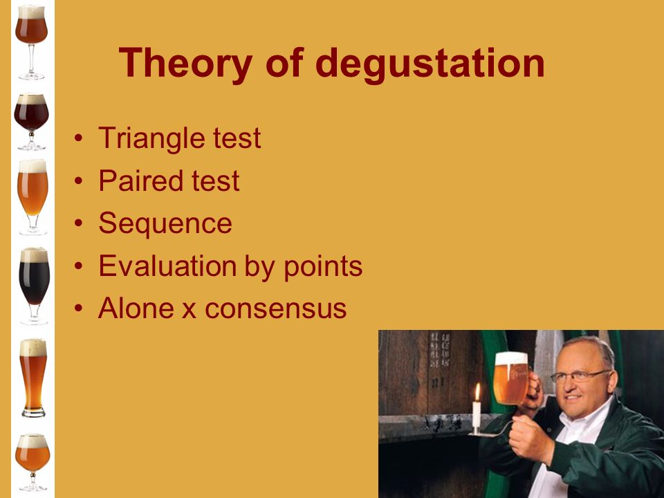 Theory of degustation Triangle test Paired test Sequence Evaluation by points Alone x consensus