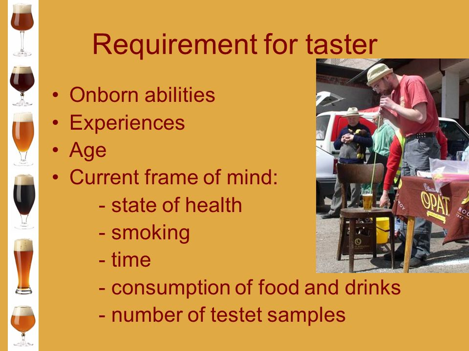 Requirement for taster Onborn abilities Experiences Age Current frame of mind: - state of health - smoking - time - consumption of food and drinks - number of testet samples