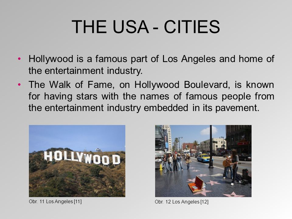 THE USA - CITIES Hollywood is a famous part of Los Angeles and home of the entertainment industry.