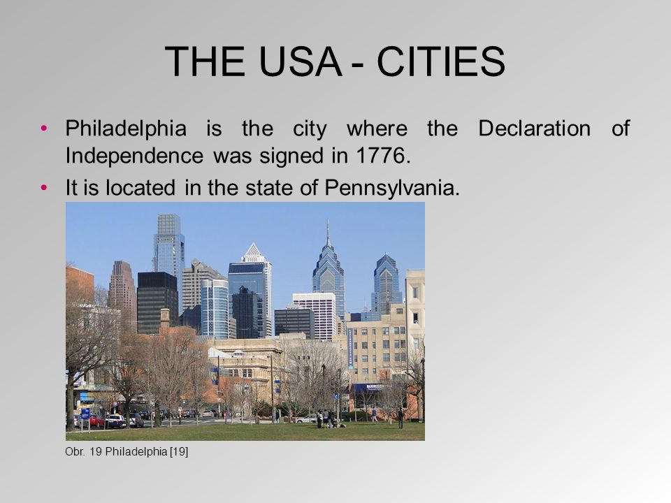 THE USA - CITIES Philadelphia is the city where the Declaration of Independence was signed in 1776.