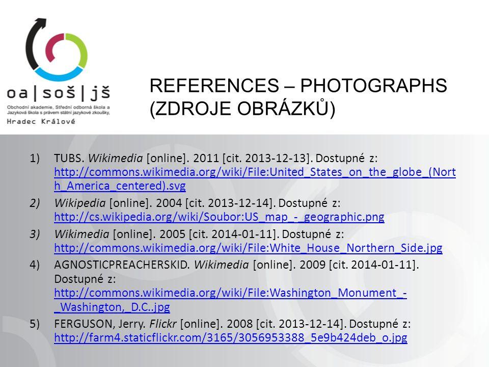 REFERENCES – PHOTOGRAPHS (ZDROJE OBRÁZKŮ) 1)TUBS. Wikimedia [online]. 2011 [cit. 2013-12-13]. Dostupné z: http://commons.wikimedia.org/wiki/File:Unite