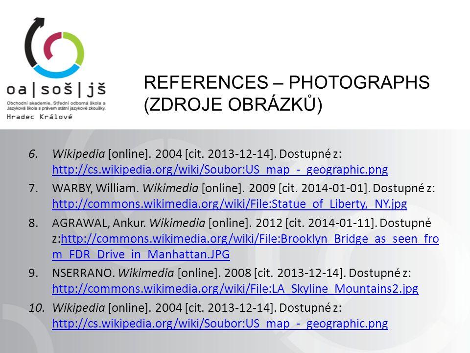REFERENCES – PHOTOGRAPHS (ZDROJE OBRÁZKŮ) 6.Wikipedia [online]. 2004 [cit. 2013-12-14]. Dostupné z: http://cs.wikipedia.org/wiki/Soubor:US_map_-_geogr