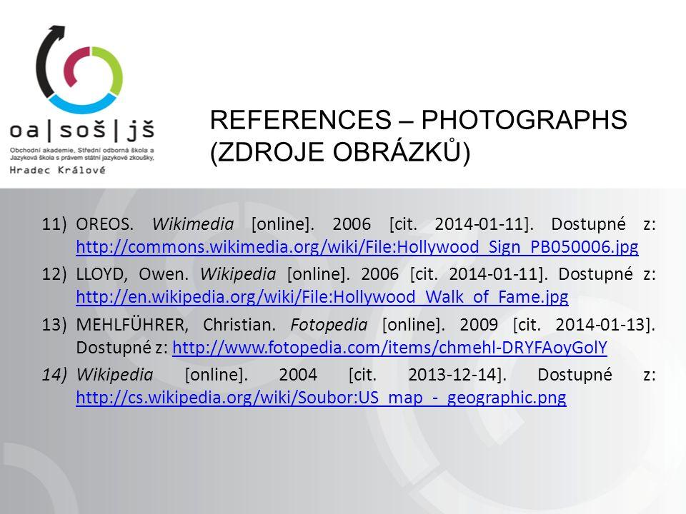 REFERENCES – PHOTOGRAPHS (ZDROJE OBRÁZKŮ) 11)OREOS. Wikimedia [online]. 2006 [cit. 2014-01-11]. Dostupné z: http://commons.wikimedia.org/wiki/File:Hol
