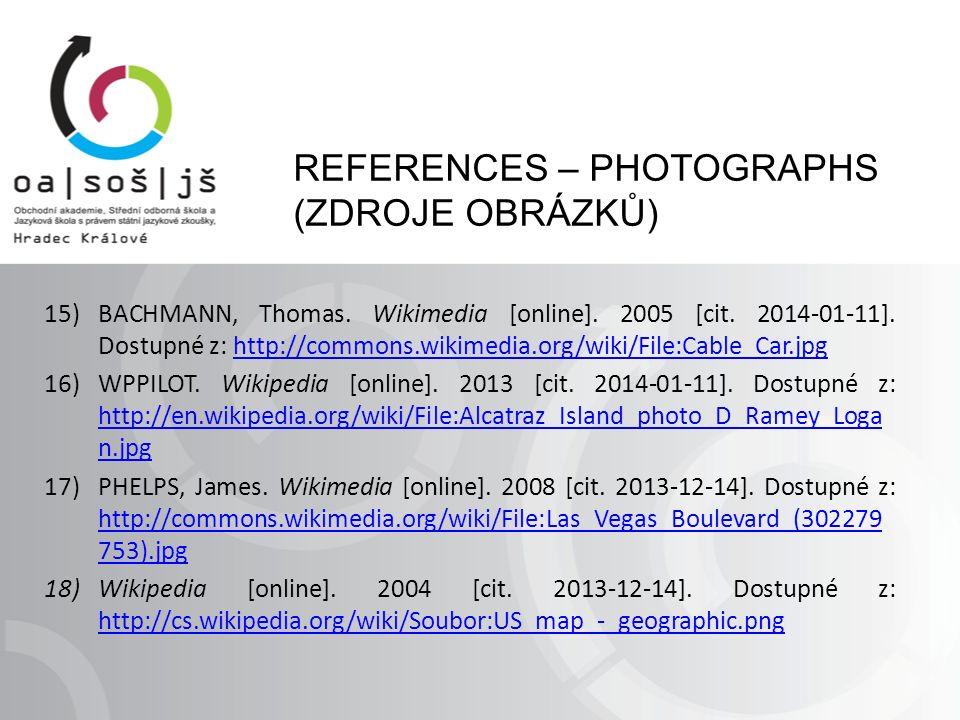 REFERENCES – PHOTOGRAPHS (ZDROJE OBRÁZKŮ) 15)BACHMANN, Thomas. Wikimedia [online]. 2005 [cit. 2014-01-11]. Dostupné z: http://commons.wikimedia.org/wi