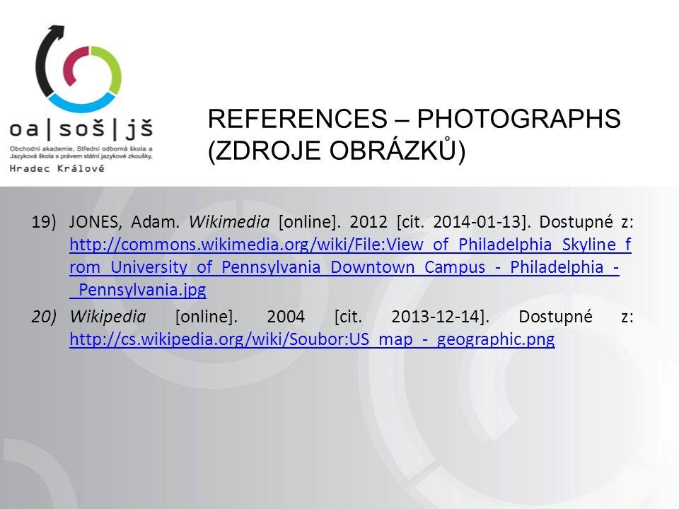 REFERENCES – PHOTOGRAPHS (ZDROJE OBRÁZKŮ) 19)JONES, Adam. Wikimedia [online]. 2012 [cit. 2014-01-13]. Dostupné z: http://commons.wikimedia.org/wiki/Fi