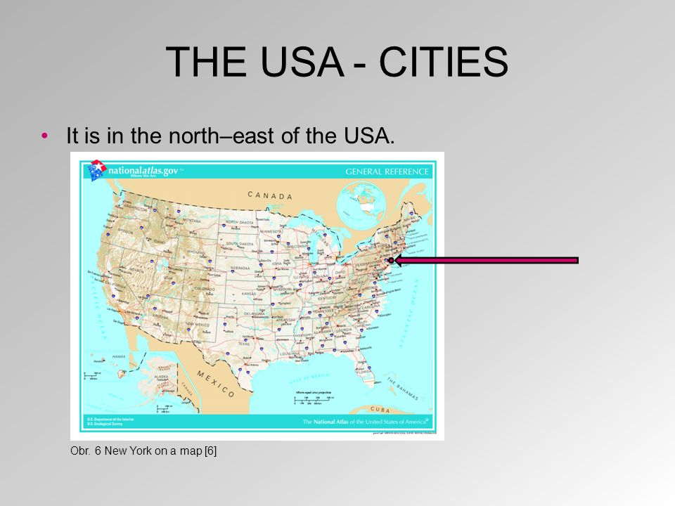 THE USA - CITIES It is in the north–east of the USA. Obr. 6 New York on a map [6]