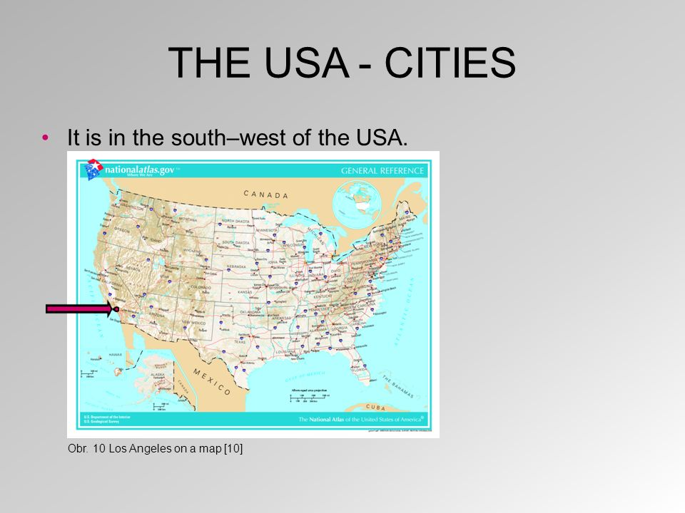 THE USA - CITIES It is in the south–west of the USA. Obr. 10 Los Angeles on a map [10]