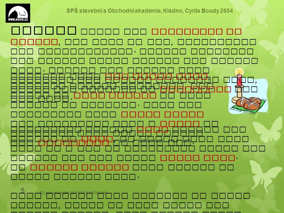 SPŠ stavební a Obchodní akademie, Kladno, Cyrila Boudy 2954 EU peníze školám CZ.1.07/1.5.00/34.0154 5 Besides eggs hot cross buns, special Easter past