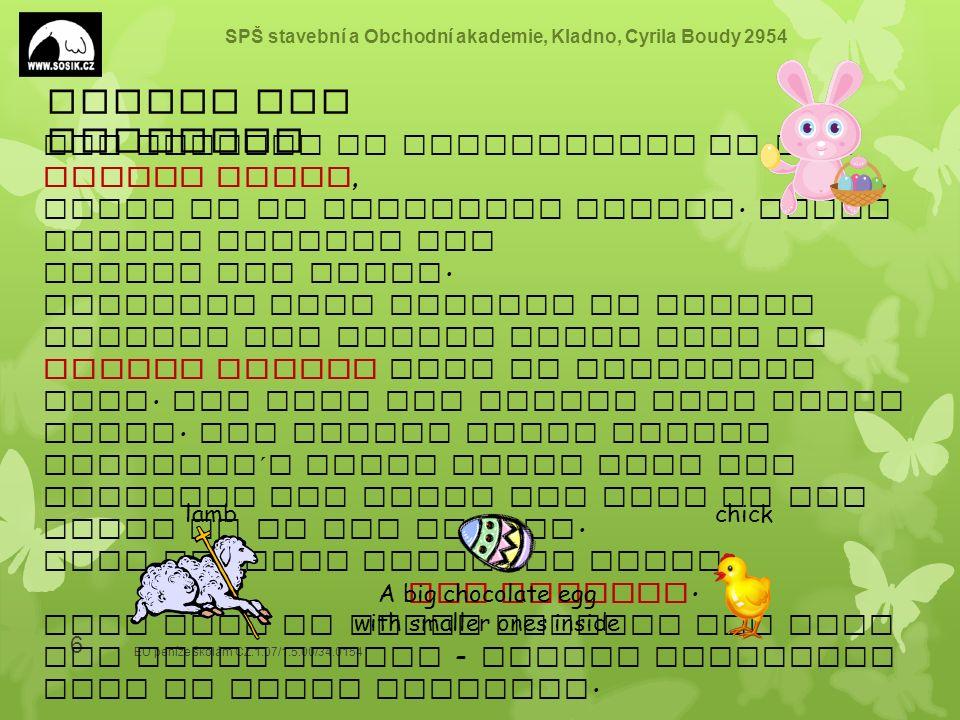 SPŠ stavební a Obchodní akademie, Kladno, Cyrila Boudy 2954 EU peníze školám CZ.1.07/1.5.00/34.0154 6 The holiday is represented by the Easter Bunny,
