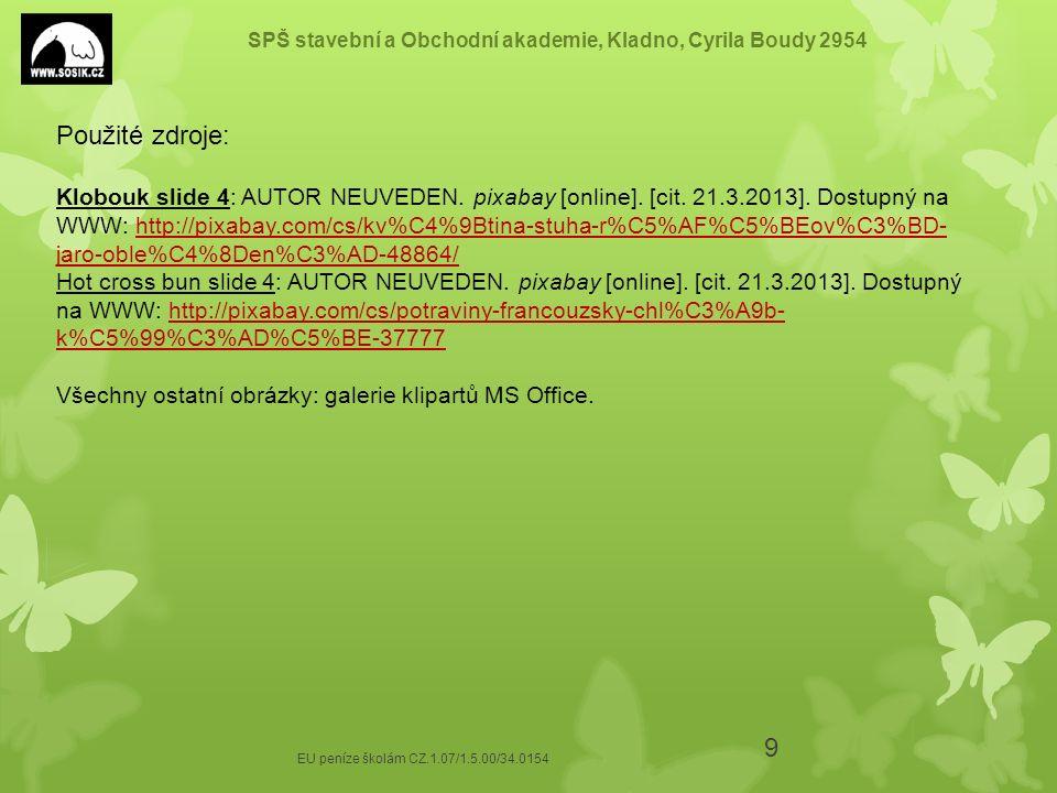 SPŠ stavební a Obchodní akademie, Kladno, Cyrila Boudy 2954 EU peníze školám CZ.1.07/1.5.00/34.0154 9 Použité zdroje: Klobouk slide 4: AUTOR NEUVEDEN.