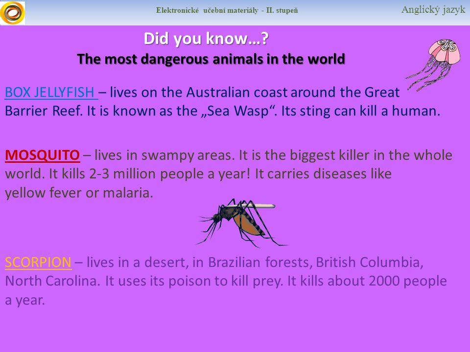 Elektronické učební materiály - II. stupeň Anglický jazyk Did you know…? The most dangerous animals in the world BOX JELLYFISH – lives on the Australi