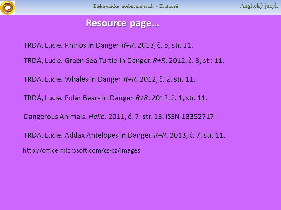 Elektronické učební materiály - II. stupeň Anglický jazyk Resource page… http://office.microsoft.com/cs-cz/images TRDÁ, Lucie. Rhinos in Danger. R+R.