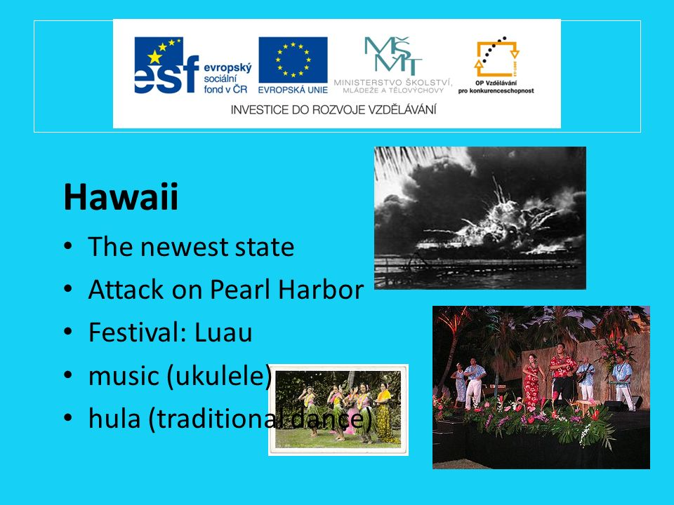 Hawaii The newest state Attack on Pearl Harbor Festival: Luau music (ukulele) hula (traditional dance)