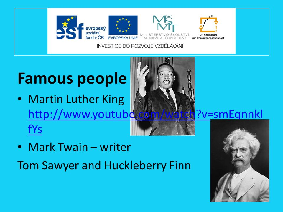 Famous people Martin Luther King http://www.youtube.com/watch?v=smEqnnkl fYs http://www.youtube.com/watch?v=smEqnnkl fYs Mark Twain – writer Tom Sawye