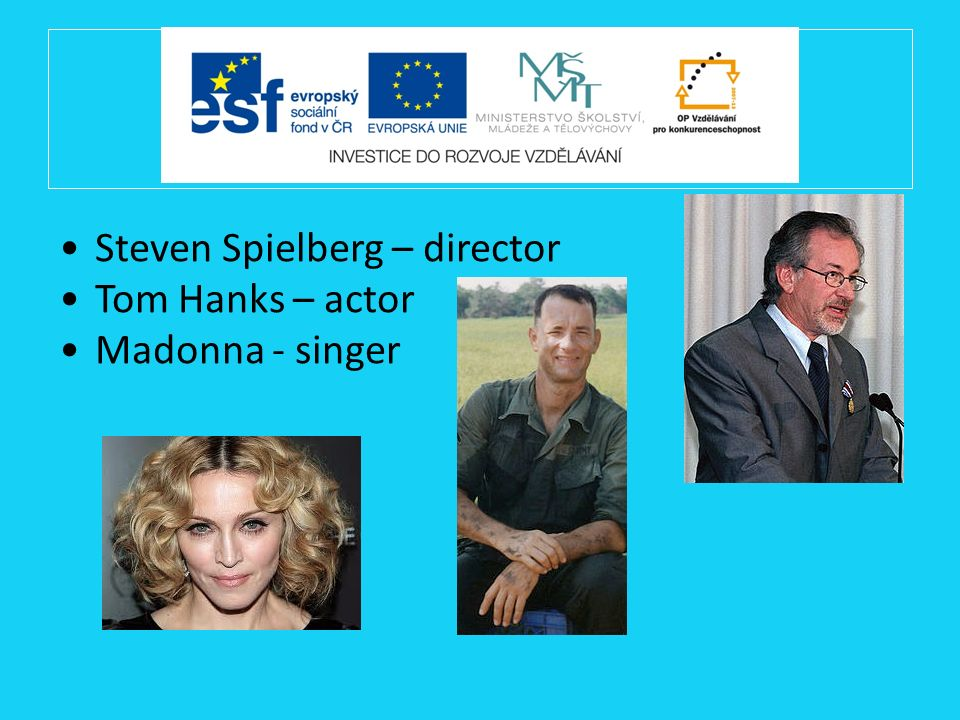 Steven Spielberg – director Tom Hanks – actor Madonna - singer