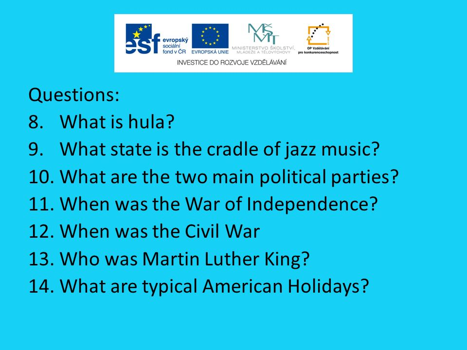 Questions: 8.What is hula? 9.What state is the cradle of jazz music? 10.What are the two main political parties? 11.When was the War of Independence?