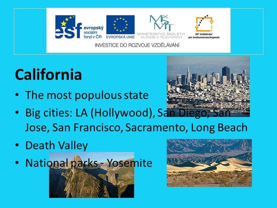 California The most populous state Big cities: LA (Hollywood), San Diego, San Jose, San Francisco, Sacramento, Long Beach Death Valley National parks
