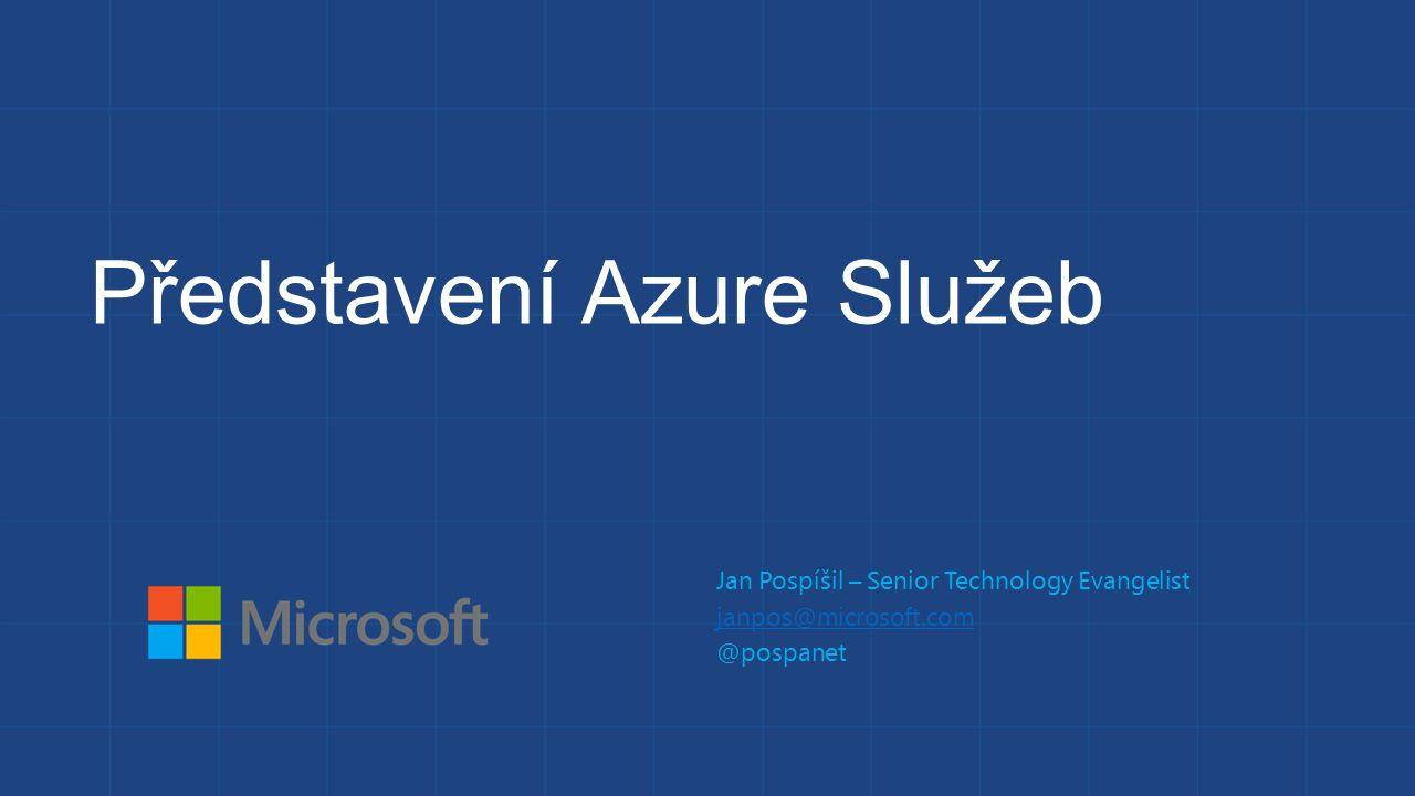 Představení Azure Služeb Jan Pospíšil – Senior Technology Evangelist janpos@microsoft.com @pospanet