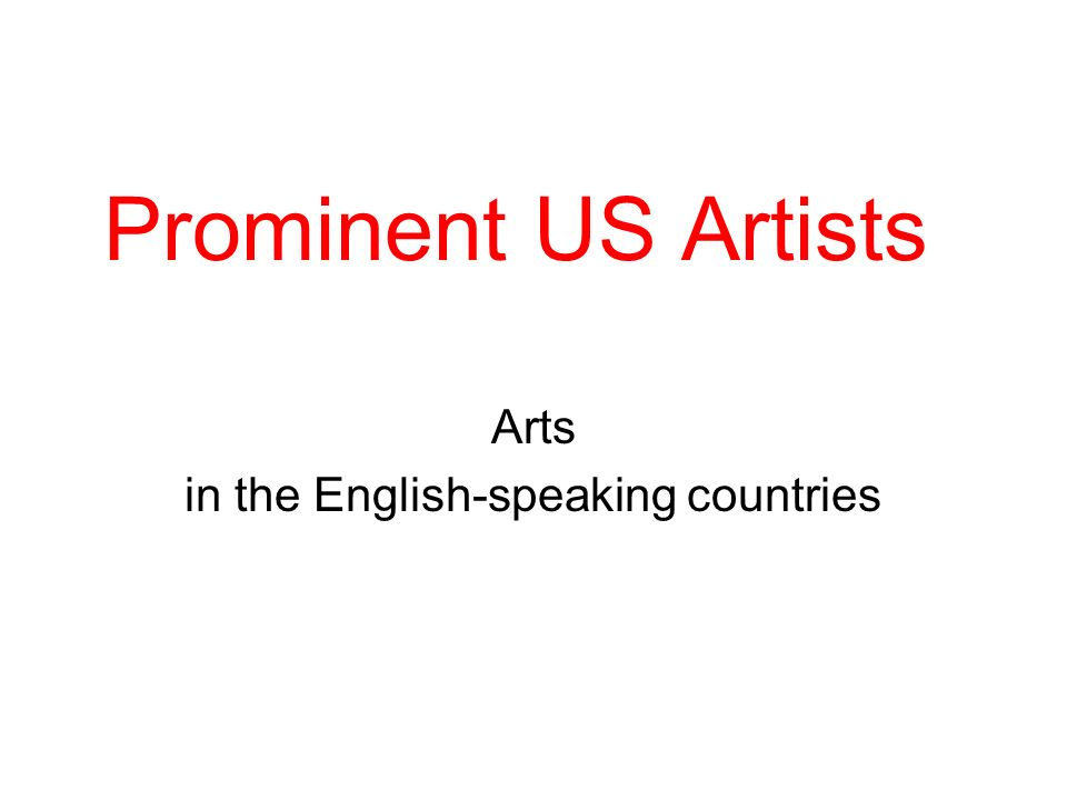 Prominent US Artists Arts in the English-speaking countries