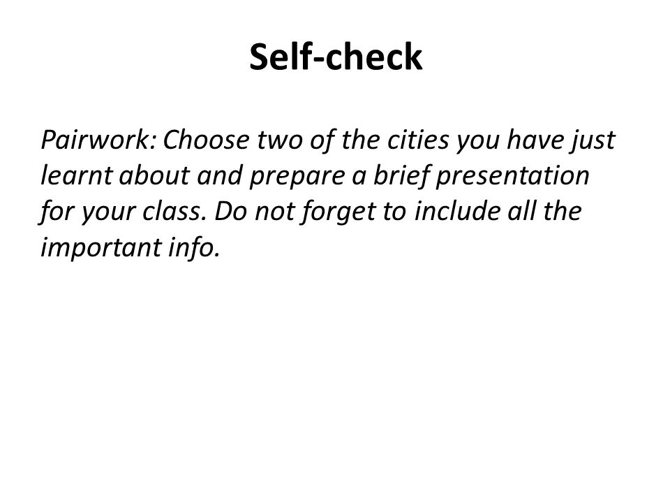 Self-check Pairwork: Choose two of the cities you have just learnt about and prepare a brief presentation for your class.