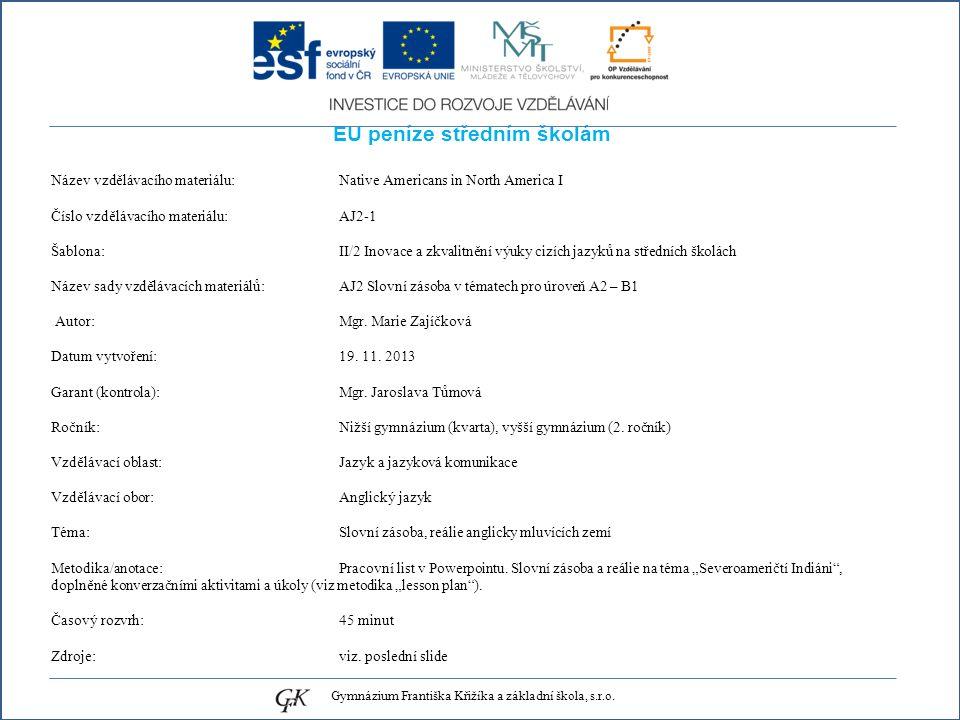 EU peníze středním školám Název vzdělávacího materiálu: Native Americans in North America I Číslo vzdělávacího materiálu: AJ2-1 Šablona: II/2 Inovace