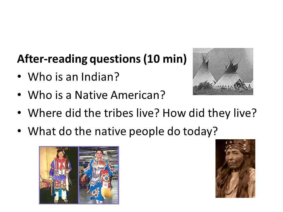 After-reading questions (10 min) Who is an Indian.