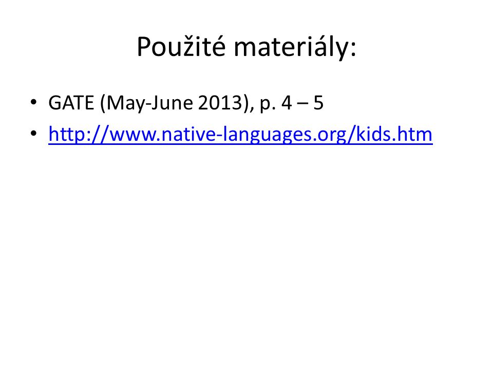 Použité materiály: GATE (May-June 2013), p. 4 – 5 http://www.native-languages.org/kids.htm