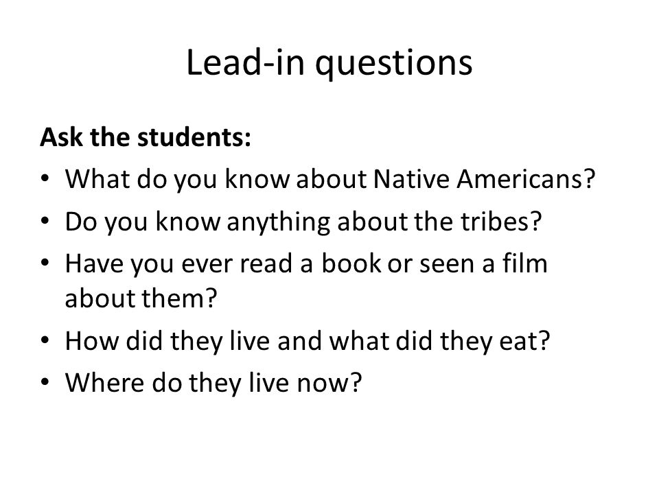 Lead-in questions Ask the students: What do you know about Native Americans? Do you know anything about the tribes? Have you ever read a book or seen