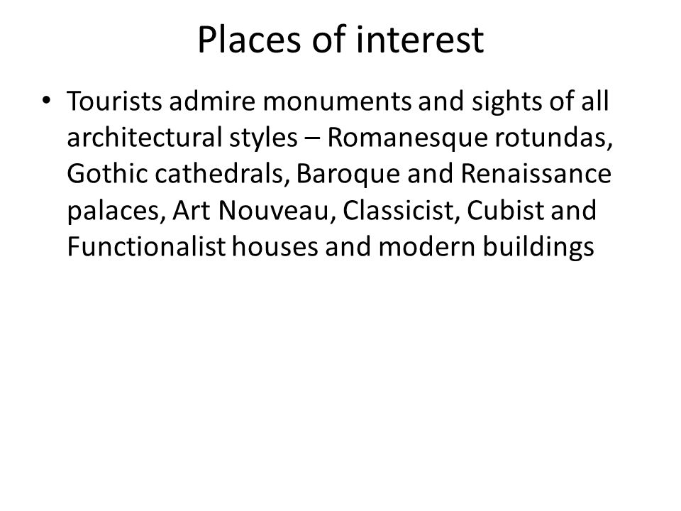 Places of interest Tourists admire monuments and sights of all architectural styles – Romanesque rotundas, Gothic cathedrals, Baroque and Renaissance
