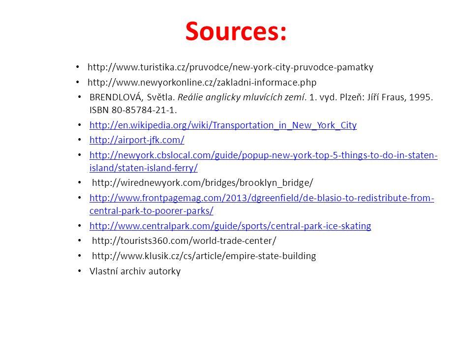 Sources: http://www.turistika.cz/pruvodce/new-york-city-pruvodce-pamatky http://www.newyorkonline.cz/zakladni-informace.php BRENDLOVÁ, Světla.