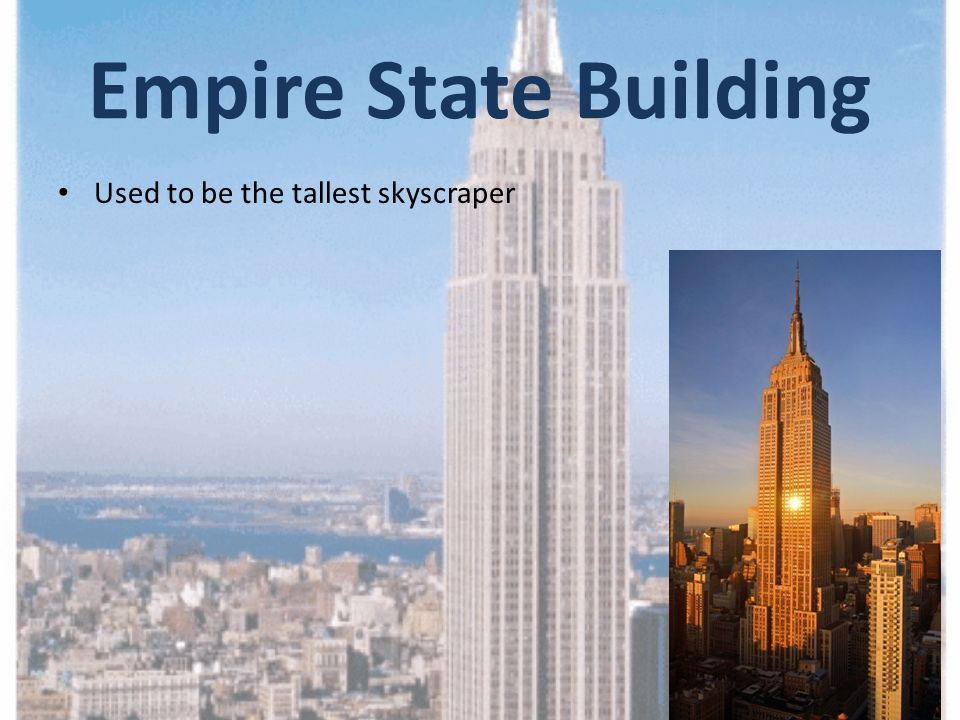 Empire State Building Used to be the tallest skyscraper