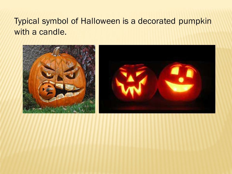 Typical symbol of Halloween is a decorated pumpkin with a candle.
