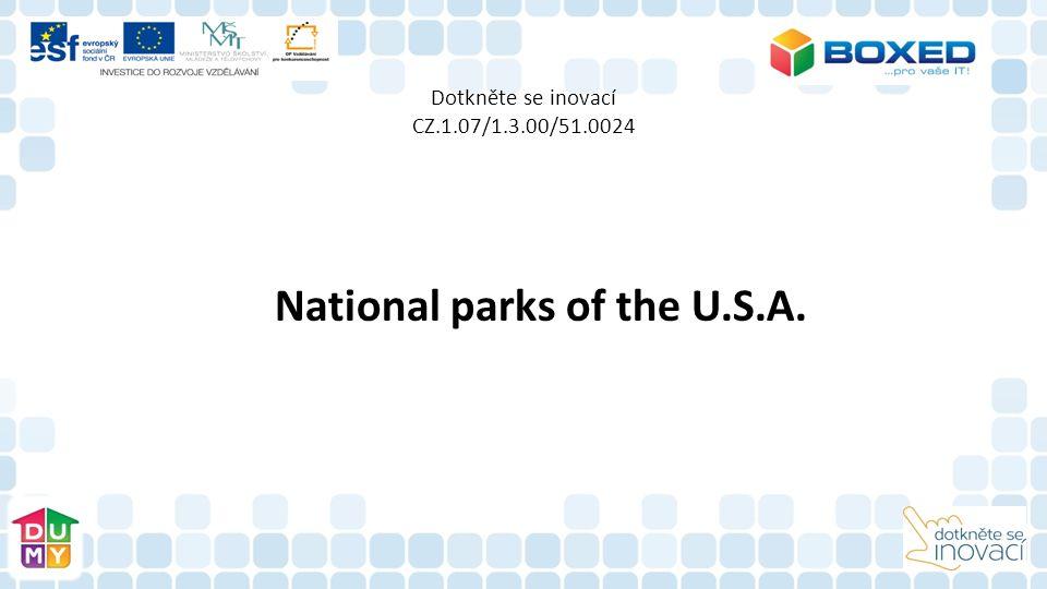 Dotkněte se inovací CZ.1.07/1.3.00/51.0024 National parks of the U.S.A.