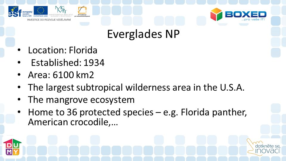 Everglades NP Location: Florida Established: 1934 Area: 6100 km2 The largest subtropical wilderness area in the U.S.A. The mangrove ecosystem Home to