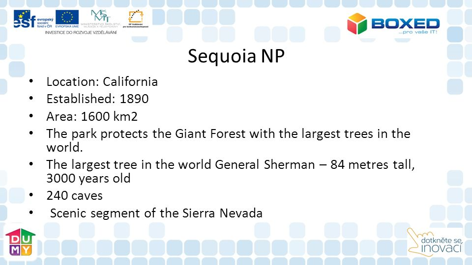 Sequoia NP Location: California Established: 1890 Area: 1600 km2 The park protects the Giant Forest with the largest trees in the world. The largest t
