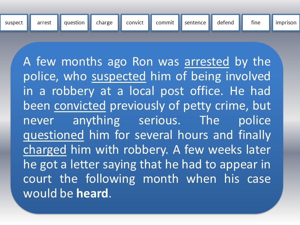 A few months ago Ron was arrested by the police, who suspected him of being involved in a robbery at a local post office.